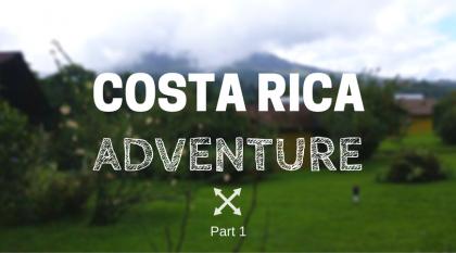 Costa Rica Adventure Part 1